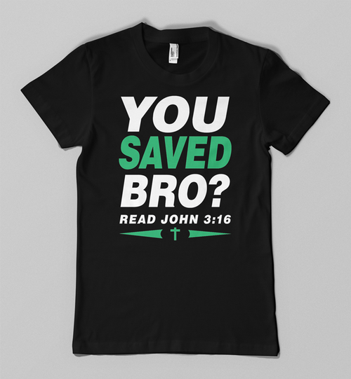 You Saved Bro tee