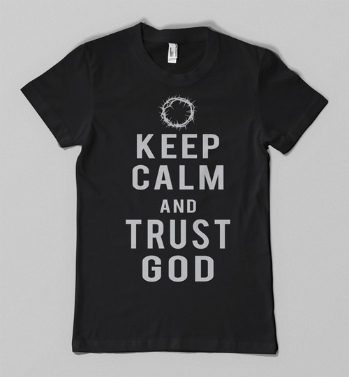 Keep Calm and Trust God tee