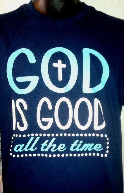 God is good all the time tee
