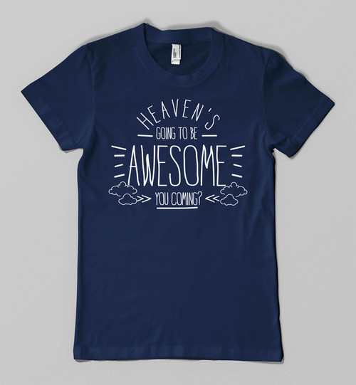 Heaven's going to be awesome tee