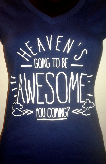 Heaven's going to be Awesome V neck Tee