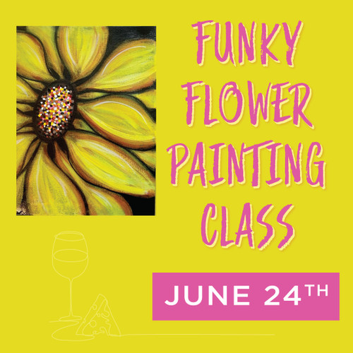 Funky Flower Painting Class with Wine & Cheese