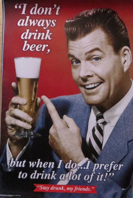 I Don't Always Drink Beer -Stay Drunk Poster-Laminated available-90cm x 60cm-Brand New