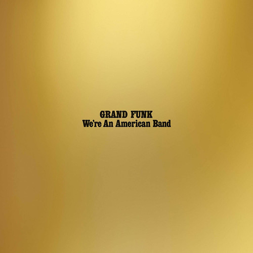 GRAND FUNK-WE'RE AN AMERICAN BAND - Vinyl LP Brand New/Still Sealed