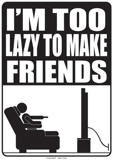 I Am Too Lazy To Make Friends Tin Sign - 21CM X 29CM