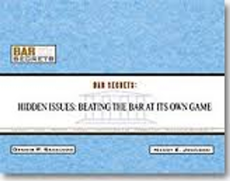 BAR SECRETS: HIDDEN ISSUES; BEATING THE BAR AT ITS OWN GAME 9781933089041