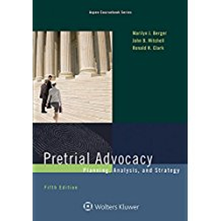 BERGER'S PRETRIAL ADVOCACY (5TH, 2017) 9781454870005