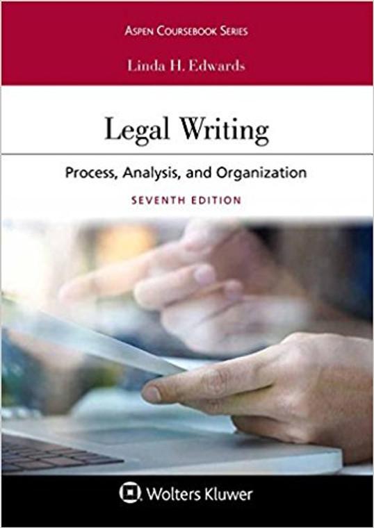 EDWARDS LEGAL WRITING: PROCESS, ANALYSIS, AND ORGANIZATION (7TH, 2018) 9781454895916