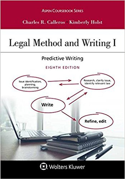 CALLEROS' LEGAL METHOD AND WRITING I: PREDICTIVE WRITING (8TH, 2018) 9781454897149