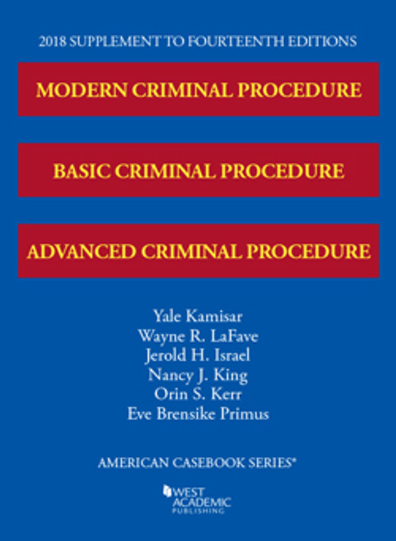 KAMISAR'S MODERN CRIMINAL PROCEDURE, AND ADVANCED CRIMINAL PROCEDURE SUPPLEMENT (15TH, 2018) 9781642420241