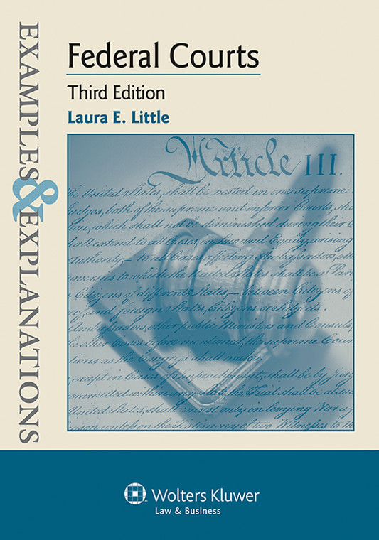 EXAMPLES & EXPLANATIONS: FEDERAL COURTS (3RD, 2013) 9781454815556