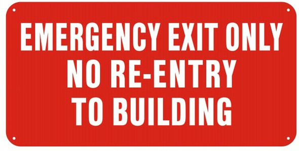 EMERGENCY EXIT ONLY NO RE-ENTRY TO BUILDING (ALUMINUM SIGNS ) RED