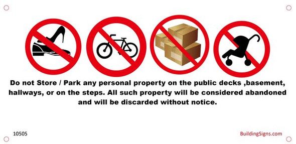 DO NOT STORE/ PARK ANY PERSONAL PROPERTY ON THE PUBLIC DECKS,BASEMENT, HALLWAYS OR ON THE STEPS. ALL SUCH PROPERTY WILL BE CONSIDERED ABANDONED AND WILL BE DISCARDED WITHOUT NOTICE