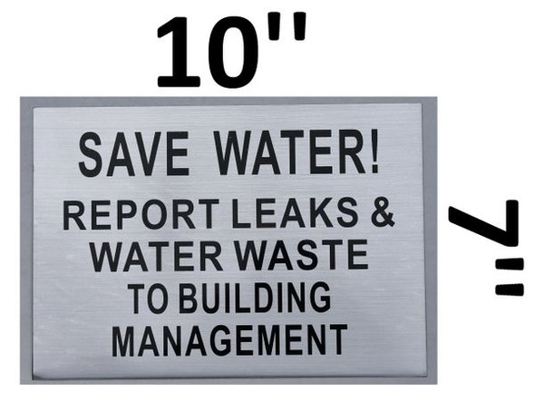 SAVE WATER REPORT LEAKS AND WATER WASTE TO BUILDING MANAGEMENT Sign Brushed Aluminum
