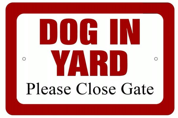 DOG IN YARD PLEASE CLOSE GATE SIGN (ALUMINUM SIGNS )