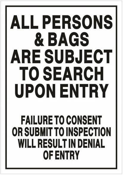ALL PERSONS AND BAGS ARE SUBJECT TO SEARCH UPON ENTRY FAILURE TO CONSENT OR SUBMIT TO INSPECTION WILL RESULT IN DENIAL OF ENTRY Sign