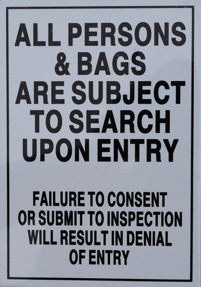 ALL PERSONS AND BAGS ARE SUBJECT TO SEARCH UPON ENTRY FAILURE TO CONSENT OR SUBMIT TO INSPECTION WILL RESULT IN DENIAL OF ENTRY Signage