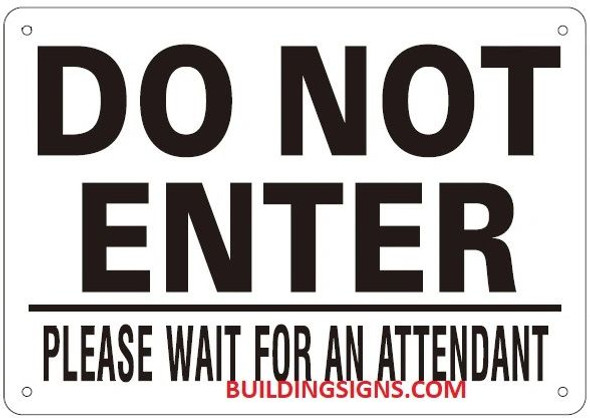 DO NOT ENTER PLEASE WAIT FOR AN ATTENDANT SIGN