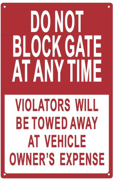 DO NOT BLOCK GATE AT ANY TIME VIOLATORS WILL BE TOWED AWAY AT VEHICLE OWNER'S EXPENSE SIGN (ALUMINUM SIGN)
