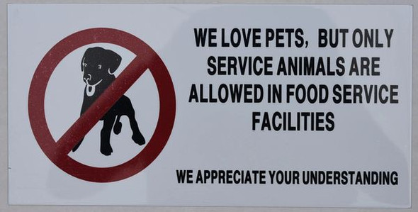 WE LOVE PETS BUT ONLY SERVICE ANIMALS ARE ALLOWED IN FOOD SERVICE FACILITIES WE APPRECIATE YOUR UNDERSTANDING Signage