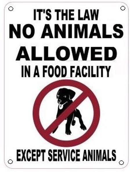 IT'S THE LAW NO ANIMALS ALLOWED IN A FOOD FACILITY EXCEPT SERVICE ANIMALS SIGN- WHITE BACKGROUND (ALUMINUM SIGNS)