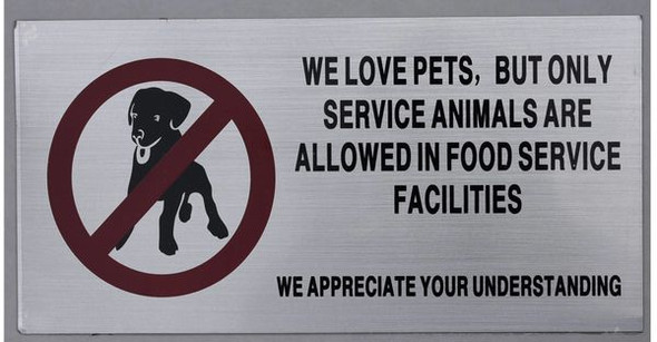 WE LOVE PETS BUT ONLY SERVICE ANIMALS ARE ALLOWED IN FOOD SERVICE FACILITIES WE APPRECIATE YOUR UNDERSTANDING SIGN (Brush Aluminium,ALUMINUM SIGN)