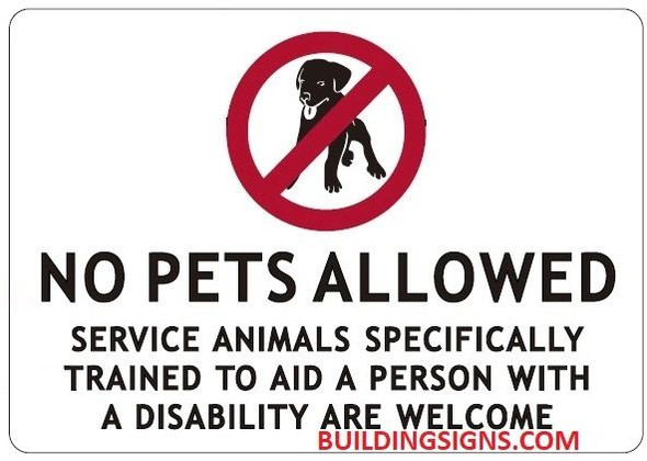 NO PETS ALLOWED SERVICE ANIMALS SPECIFICALLY TRAINED TO AID A PERSON WITH A DISABILITY ARE WELCOME SIGN