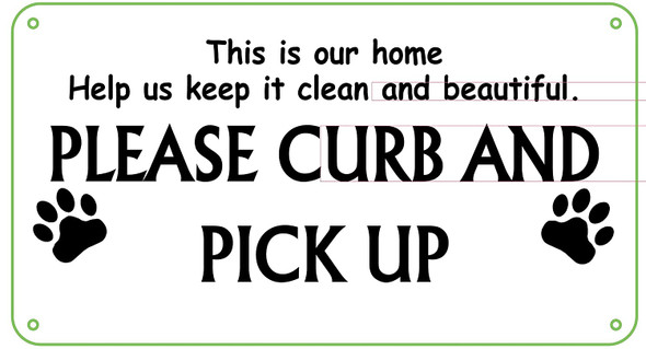 This is our home Help us keep it clean and beautiful. PLEASE CURB AND PICK UP AFTER YOUR DOG Sign .