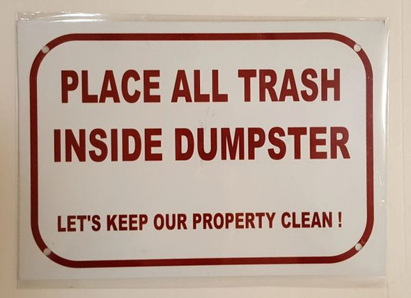 PLACE ALL TRASH INSIDE DUMPSTER LET'S KEEP OUR PROPERTY CLEAN SIGN  ALUMINUM