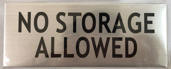 NO STORAGE ALLOWED SIGN- -BRUSHED ALUMINUM