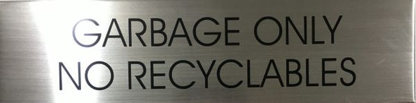 SIGN GARBAGE ONLY NO RECYCLABLES  - BRUSHED ALUMINUM