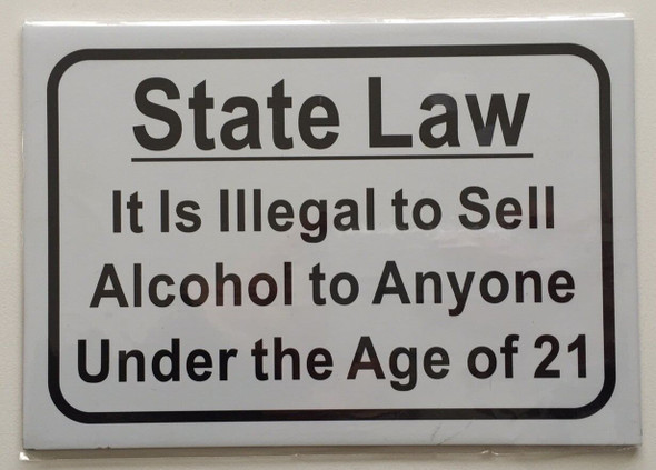 State Law It is Illegal to Sell Alcohol to Anyone Under The Age of 21 Sign