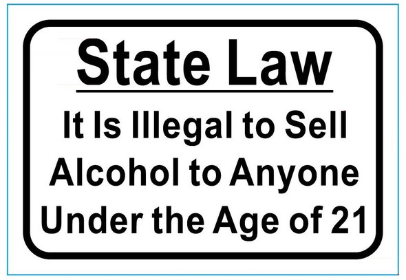 State Law It is Illegal to Sell Alcohol to Anyone Under The Age of 21 Signage