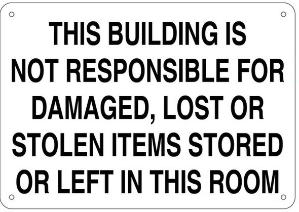 THIS BUILDING IS NOT RESPONSIBLE FOR DAMAGED, LOST OR STOLEN ITEMS STORED OR LEFT IN THIS ROOM SIGN