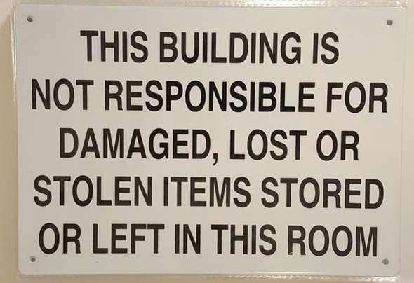 THIS BUILDING IS NOT RESPONSIBLE FOR DAMAGED, LOST OR STOLEN ITEMS STORED OR LEFT IN THIS ROOM SIGNAGE