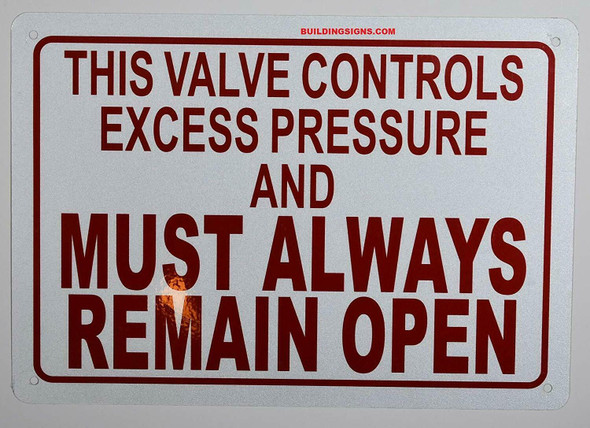 This Valve Controls Excess Pressure and Must Always Remain Open Sign, Engineer Grade Reflective Aluminum Sign