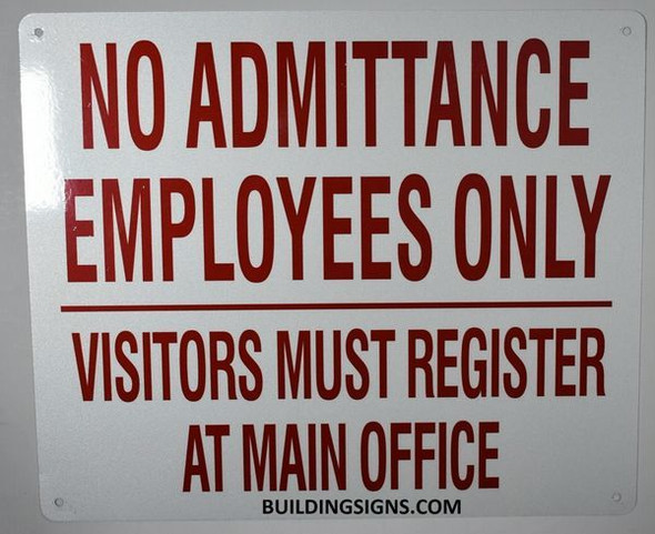 NO ADMITTANCE EMPLOYEES ONLY VISITORS MUST REGISTERS AT MAIN OFFICE SIGN, Engineer Grade Reflective Aluminum Sign,