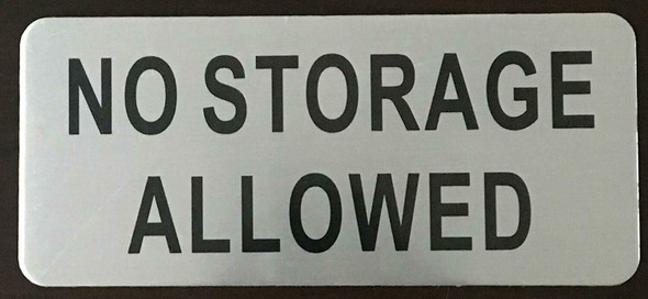 NO STORAGE ALLOWED SIGN ( BRUSH AluminiumALUMINIUM -Rust Free )