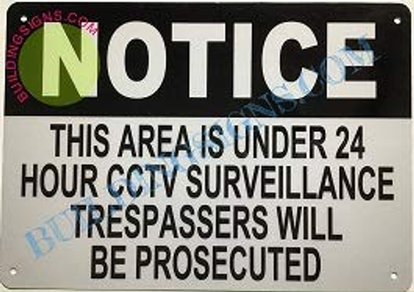 Notice This Area is Under 24 Hour CCTV Surveillance TRESPASSERS Will BE PROSECUTED Sign