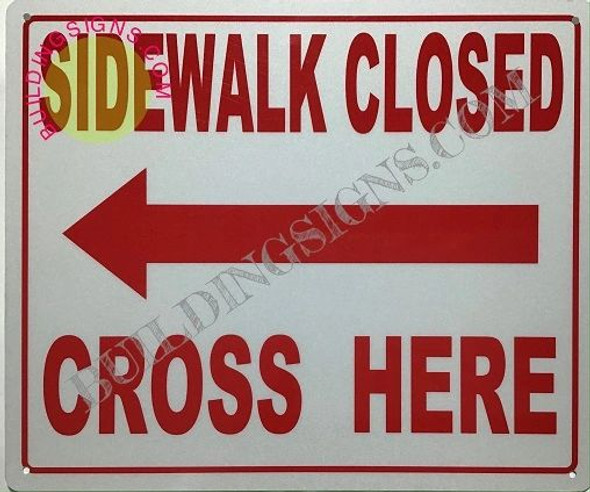 Sidewalk Closed Cross HERE Left Arrow Sign