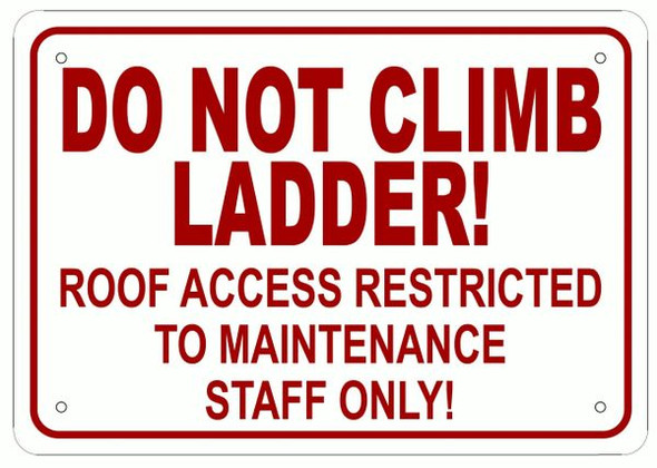 DO NOT CLIMB LADDER ROOF ACCESS RESTRICTED TO MAINTENANCE STAFF ONLY SIGN - ALUMINUM