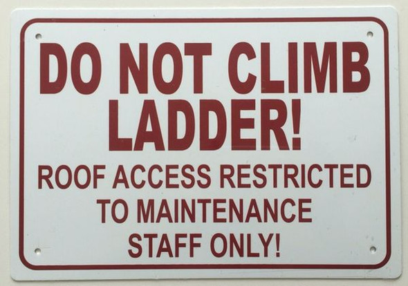 DO NOT CLIMB LADDER ROOF ACCESS RESTRICTED TO MAINTENANCE STAFF ONLY SIGNAGE - ALUMINUM