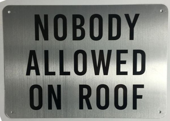 SIGNAGE NOBODY ALLOWED ON ROOF- BRUSHED ALUMINUM- The Mont Argent Line