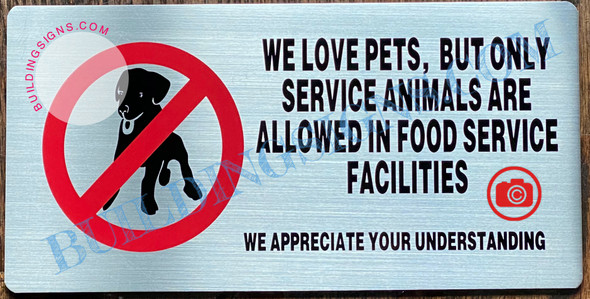 WE LOVE PETS BUT ONLY SERVICE ANIMALS ARE ALLOWED IN FOOD SERVICE FACILITIES WE APPRECIATE YOUR UNDERSTANDING SIGN