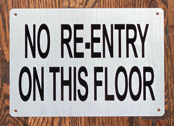 NO RE-ENTRY ON THIS FLOOR SIGN- BRUSHED ALUMINUM (ALUMINUM SIGNS 7X10)