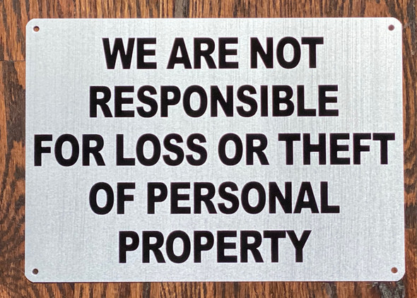 WE ARE NOT RESPONSIBLE FOR LOSS OR THEFT OF PERSONAL PROPERTY SIG