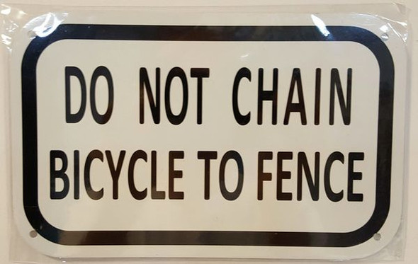 DO NOT CHAIN BICYCLE TO FENCE SIGNAGE- WHITE BACKGROUND (ALUMINUM SIGNAGES)