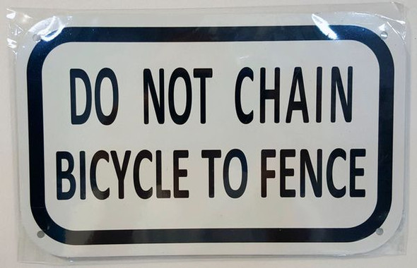 SIGNAGE DO NOT CHAIN BICYCLE TO FENCE - WHITE BACKGROUND (ALUMINUM S)