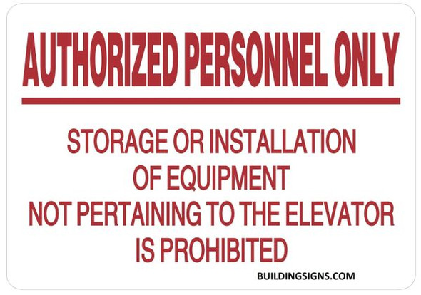 AUTHORIZED PERSONNEL ONLY STORAGE OR INSTALLATION OF EQUIPMENT NOT PERTAINING TO THE ELEVATOR IS PROHIBITED SIGN