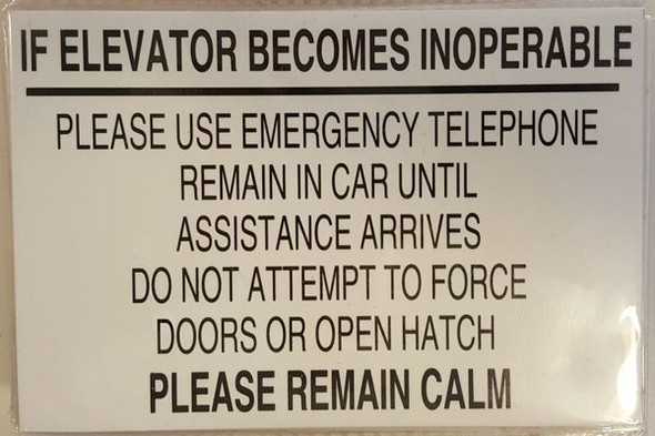 IF ELEVATOR BECOMES INOPERABLE PLEASE REMAIN CALM PLEASE USE EMERGENCY TELEPHONE REMAIN IN CAR UNTIL ASSISTANCE ARRIVES DO NOT ATTEMPT TO FORCE DOORS OR OPEN HATCH SIGNAGE (ALUMINUM SIGNAGES)